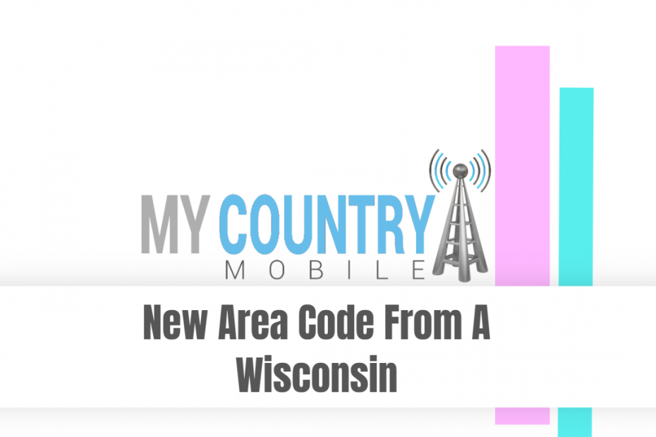 New Area Code From A Wisconsin - My Country Mobile