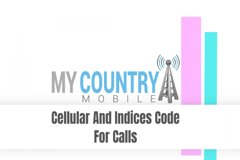 Cellular And Indices Code For Calls - My Country Mobile