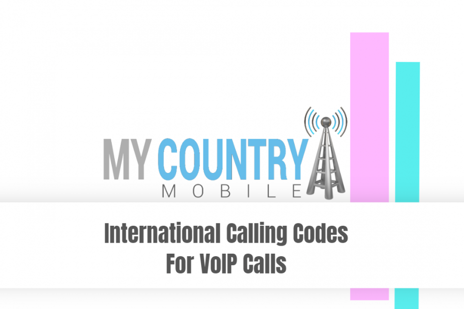 International Calling Codes For VoIP Calls - My Country Mobile